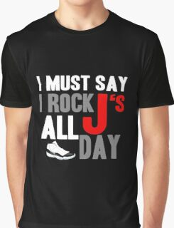 I Must Say I Rock J's All Day Graphic T-Shirt