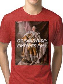 Oceans Rise; Empires Fall Tri-blend T-Shirt