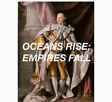 Oceans Rise; Empires Fall Unisex T-Shirt