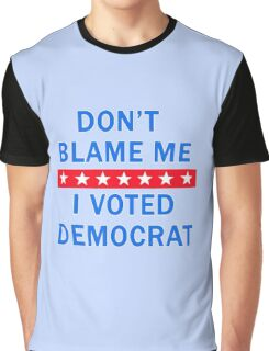 DON'T BLAME ME I VOTED DEMOCRAT Graphic T-Shirt