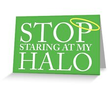 Stop staring at my halo! (FRISKY DINGO) Greeting Card
