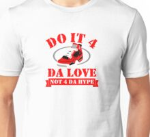 Do It 4 Da Love Not 4 Da Hype Unisex T-Shirt