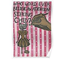Who would ever believe an attention seeking child? Poster