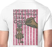 Who would ever believe an attention seeking child? Unisex T-Shirt