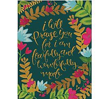 I Will Praise You For I Am Fearfully And Wonderfully Made Photographic Print
