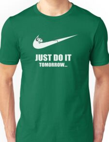 Just Do It Tomorrow Unisex T-Shirt