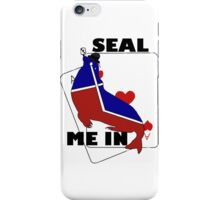 Seal me in! iPhone Case/Skin