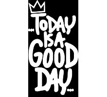 today is good day Photographic Print