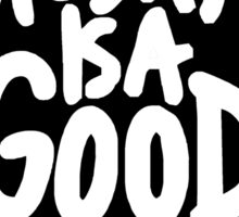 today is good day Sticker