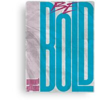 Be Bold Canvas Print