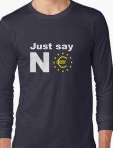 Just say no anti EU referendum ukip Long Sleeve T-Shirt