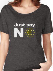 Just say no anti EU referendum ukip Women's Relaxed Fit T-Shirt