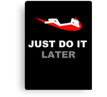 Just do it... later Canvas Print