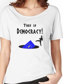 This democracy anti EU referendum ukip Women's Relaxed Fit T-Shirt