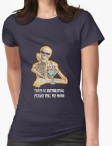 Thats so interesting skeleton Womens Fitted T-Shirt