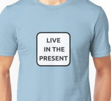 LIVE IN THE PRESENT Unisex T-Shirt