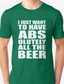 I just want to have ABSolutely all the beer T-Shirt