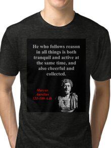 He Who Follows Reason - Marcus Aurelius Tri-blend T-Shirt
