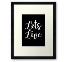 Lets Live Framed Print