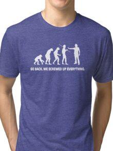 Evolution - Go back we screwed up everything Tri-blend T-Shirt