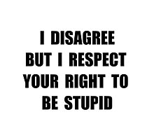 Disagree Stupid Photographic Print