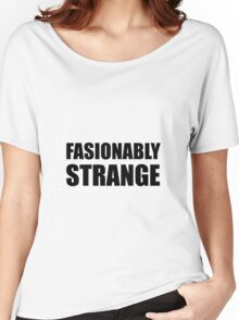 Fashionably Strange Women's Relaxed Fit T-Shirt