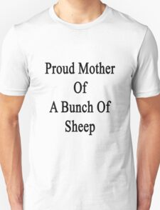 Proud Mother Of A Bunch Of Sheep  Unisex T-Shirt