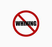 No Whining Unisex T-Shirt