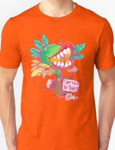 DON'T FEED THE PLANTS ! T-Shirt
