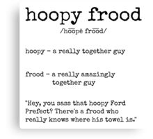 Hoopy Frood Definition (Black Text) Canvas Print