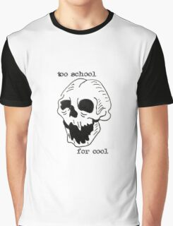 too school for cool skull quote Graphic T-Shirt