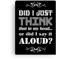 Did I say that aloud? Canvas Print