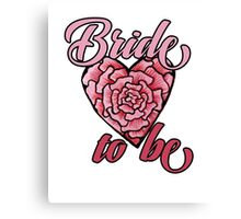 Bride to be Bridal party Canvas Print