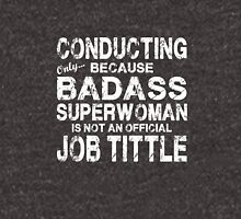 Conducting Only Because Badass Superwoman White Unisex T-Shirt