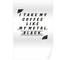 Take my coffee BLACK like my METAL Poster