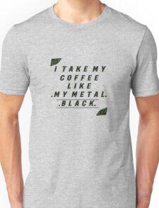 Take my coffee BLACK like my METAL Unisex T-Shirt