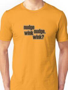 Nudge nudge, wink wink? T-Shirt
