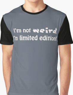 I'm not weird, I'm limited edition! Graphic T-Shirt