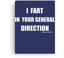 I fart in your general direction Canvas Print
