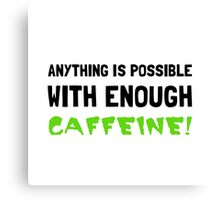 Anything Possible Caffeine Canvas Print