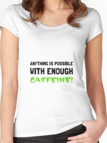 Anything Possible Caffeine Women's Fitted Scoop T-Shirt