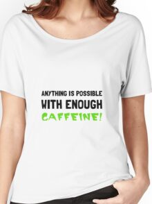Anything Possible Caffeine Women's Relaxed Fit T-Shirt