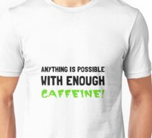 Anything Possible Caffeine Unisex T-Shirt