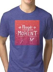Magic moment Tri-blend T-Shirt