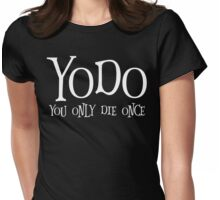 YODO You Only Die Once T Shirt Womens Fitted T-Shirt