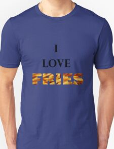 I love FRIES Unisex T-Shirt