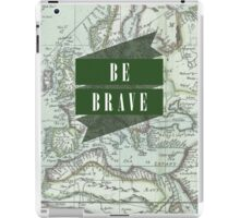 Be Brave [Map] iPad Case/Skin