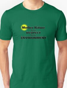 Mother Nature has no RESPECT for the ENVIRONMENT Unisex T-Shirt