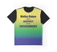 Mother Nature has no RESPECT for the ENVIRONMENT Graphic T-Shirt
