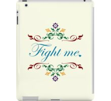 Fight Me. iPad Case/Skin